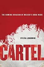 Cartel: The Coming Invasion of Mexico's…