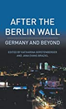 After the Berlin Wall: Germany and Beyond by…