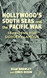 Brawley, Sean: Hollywood's South Seas and the Pacific War: Searching for Dorothy Lamour