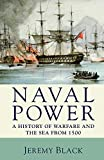 Black, Jeremy: Naval Power: A History of Warfare and the Sea from 1500 Onwards