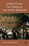 Gibson, William: James II and the Trial of the Seven Bishops