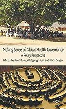 Making Sense of Global Health Governance: A…