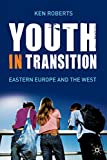 Roberts, Ken: Youth in Transition: In Eastern Europe and the West