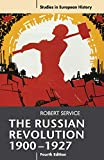 Service, Robert: The Russian Revolution, 1900-1927 (Studies in European History)