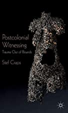 Postcolonial Witnessing: Trauma Out of…
