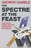 Gamble, Andrew: The Spectre at the Feast: Capitalist Crisis and the Politics of Recession
