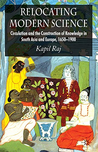 relocating-modern-science-circulation-and-the-construction-of-knowledge-in-south-asia-and-europe-1650-1900