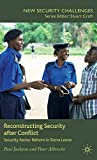 Jackson, Paul: Reconstructing Security after Conflict: Security Sector Reform in Sierra Leone (New Security Challenges)