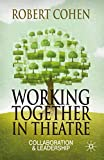 Cohen, Robert: Working Together in Theatre: Collaboration and Leadership
