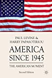 Papasotiriou, Harry: America since 1945: The American Moment