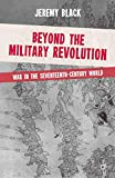 Black, Jeremy: Beyond the Military Revolution: War in the Seventeenth Century World