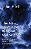 Hick, John: The New Frontier of Religion and Science: Religious Experience, Neuroscience and the Transcendent