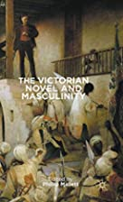 The Victorian Novel and Masculinity by…