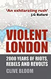 Bloom, Clive: Violent London: 2000 Years of Riots, Rebels and Revolts