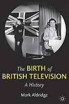 The Birth of British Television: A History…