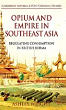 Opium and Empire in Southeast Asia:…