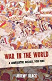Black, Jeremy: War in the World: A Comparative History, 1450-1600