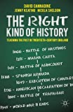 Cannadine, David: The Right Kind of History: Teaching the Past in Twentieth-Century England