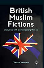 British Muslim Fictions: Interviews with…