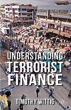 Understanding terrorist finance by Timothy…