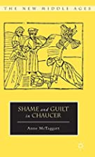 Shame and Guilt in Chaucer (The New Middle…