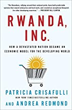 Rwanda, Inc.: How a Devastated Nation Became…