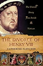 The Divorce of Henry VIII: The Untold Story…