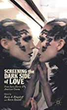 Screening the Dark Side of Love: From…