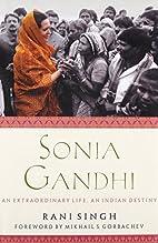 Sonia Gandhi: An Extraordinary Life, an…