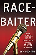 Race-baiter : how the media wields dangerous…
