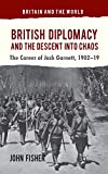 Fisher, John: British Diplomacy and the Descent into Chaos: The Career of Jack Garnett, 1902-19 (Britain and the World)