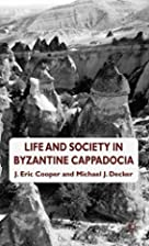 Life and Society in Byzantine Cappadocia by…