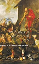 The Problem of Animal Pain: A Theodicy For…