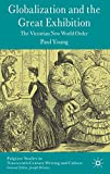 Young, Paul: Globalization and the Great Exhibition: The Victorian New World Order (Palgrave Studies in Nineteenth-Century Writing and Culture)