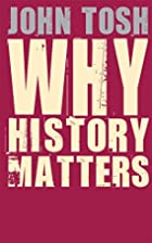 Why History Matters by John Tosh