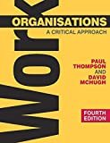 Thompson, Paul B.: Work Organisations, Fourth Edition: Theories, Concepts and Issues