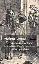 Violent Women and Sensation Fiction: Crime,…