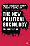 Taylor, Graham: The New Political Sociology: Power, Ideology and Identity in an Age of Complexity