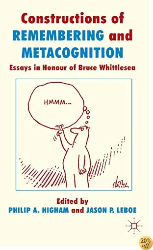 Constructions of Remembering and Metacognition: Essays in Honour of Bruce Whittlesea