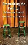 Porter, Robert: Dramatizing the Political: Deleuze and Guattari
