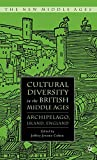 Cohen, Jeffrey J.: Cultural Diversity in the British Middle Ages: Archipelago, Island, England