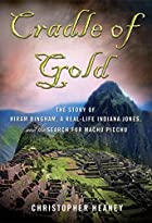 Cradle of Gold: The Story of Hiram Bingham,…