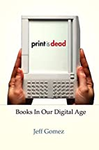 Print Is Dead: Books in Our Digital Age by…