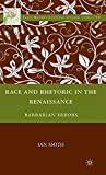 Smith, Ian: Race and Rhetoric in the Renaissance: Barbarian Errors (Early Modern Cultural Studies)