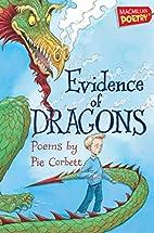 Evidence of Dragons. Pie Corbett by Pie…