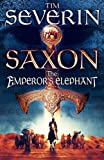 Severin, Tim: Saxon the Emperors Elephant