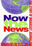 Bliss, Edward: Now the News: The Story of Broadcast Journalism