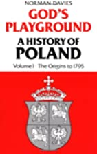 God's Playground: A History of Poland,…