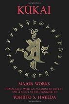 Kukai and His Major Works by Yoshito S.…