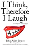 John A. Paulos: I Think, Therefore I Laugh: An Alternative Approach to Philosophy